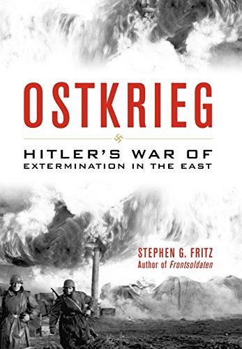 Ostkrieg: Hitler's War of Extermination in the East: Fritz, Stephen