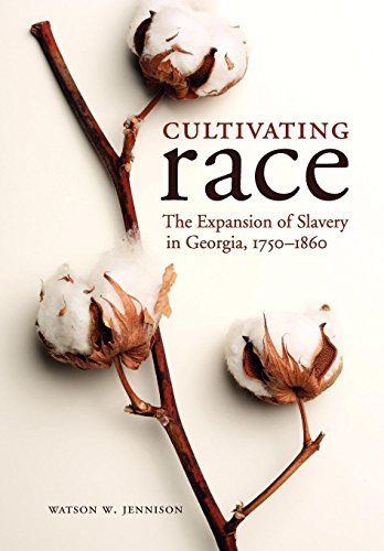 9780813134260: Cultivating Race: The Expansion of Slavery in Georgia, 1750-1860