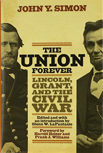 The Union Forever: Lincoln, Grant, and the Civil War (0813134447) by John Y. Simon