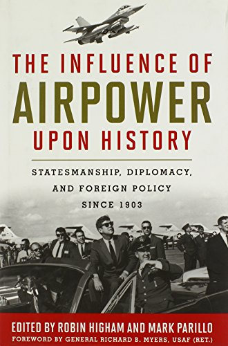 The Influence of Airpower upon History: Statesmanship,: Higham, Robin &