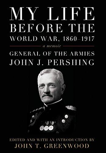 My Life before the World War, 1860--1917: A Memoir (American Warriors Series): Pershing, John J.; ...