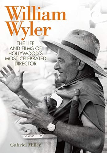 William Wyler: The Life and Films of Hollywood s Most Celebrated Director (Hardback): Gabriel ...