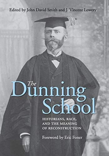 9780813142258: The Dunning School: Historians, Race, and the Meaning of Reconstruction