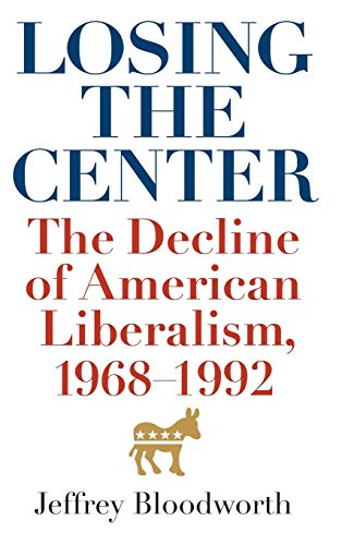 9780813142296: Losing the Center: The Decline of American Liberalism, 1968–1992