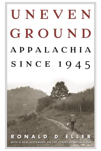 Uneven Ground: Appalachia since 1945: Eller, Ronald D