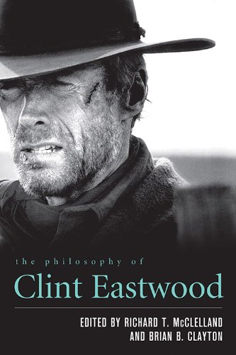 The Philosophy of Clint Eastwood (The Philosophy of Popular Culture)