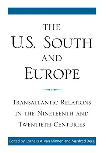 The U.S. South and Europe: Transatlantic Relations in the Nineteenth and Twentieth Centuries (...