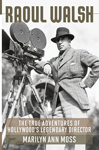 9780813144443: Raoul Walsh: The True Adventures of Hollywood's Legendary Director (Screen Classics)