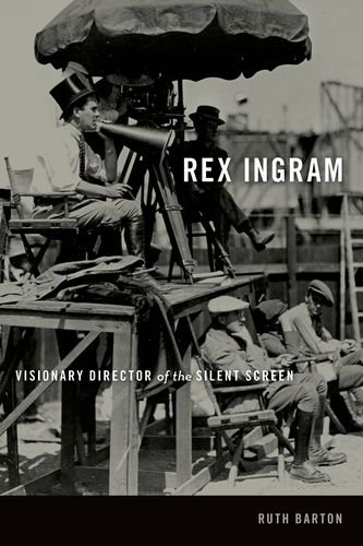 Rex Ingram: Visionary Director of the Silent Screen (Screen Classics): Barton Ph.D., Ruth