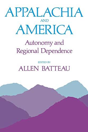 Appalachia and America: Autonomy and Regional Dependence: University Press of Kentucky
