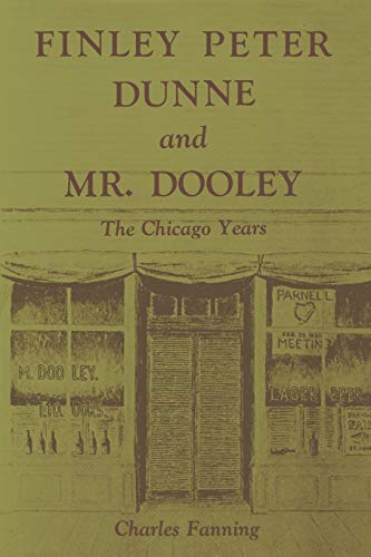 Finley Peter Dunne and Mr. Dooley: The Chicago Years: Charles Fanning
