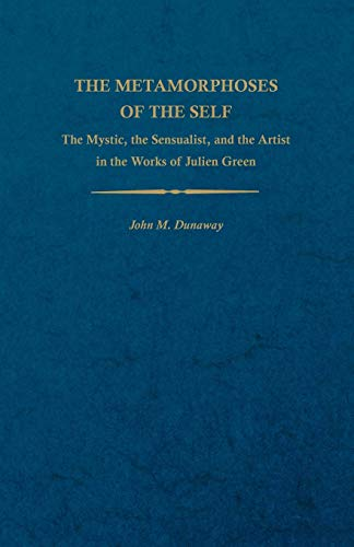 9780813151984: The Metamorphoses of the Self: The Mystic, the Sensualist, and the Artist in the Works of Julien Green (Studies In Romance Languages)