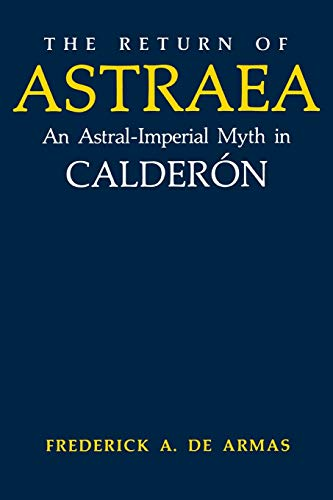 9780813152134: The Return of Astraea: An Astral-Imperial Myth in Calderón (Studies In Romance Languages)
