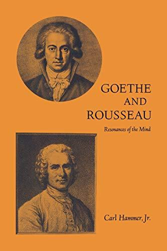 Goethe and Rousseau: Resonances of the Mind: Hammer Jr., Carl