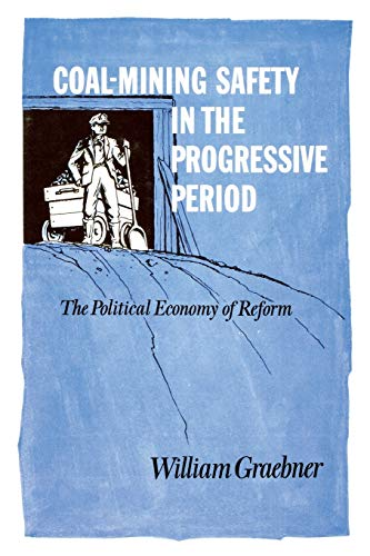 9780813152738: Coal-Mining Safety in the Progressive Period: The Political Economy of Reform