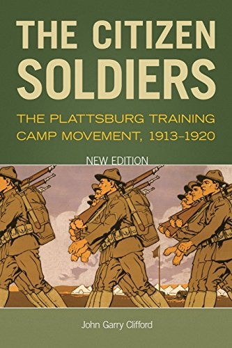 The Citizen Soldiers: The Plattsburg Training Camp Movement, 1913-1920: Clifford, John