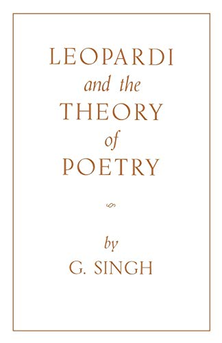 Leopardi and the Theory of Poetry: Singh, G.