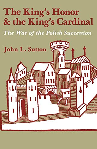 9780813155012: The King's Honor and the King's Cardinal: The War of the Polish Succession