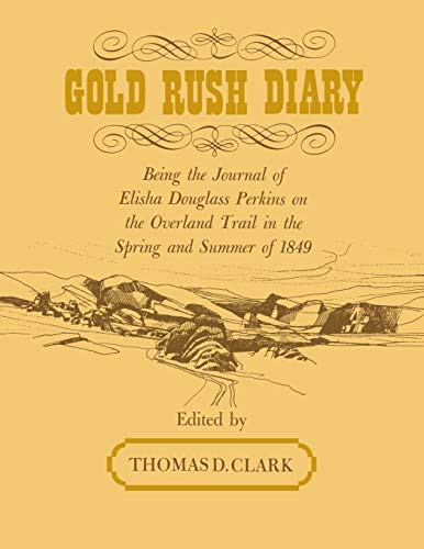 Gold Rush Diary: Being the Journal of Elisha Douglas Perkins on the Overland Trail in the Spring ...