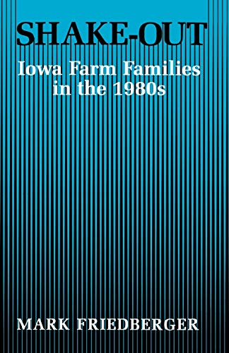 Shake-Out: Iowa Farm Families in the 1980s: Friedberger, Mark