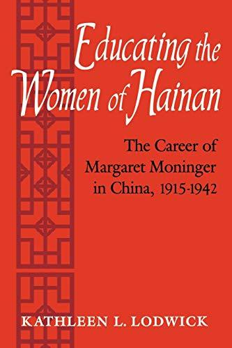 9780813156309: Educating the Women of Hainan: The Career of Margaret Moninger in China, 1915-1942