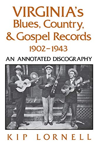 Virginia's Blues, Country, and Gospel Records, 1902-1943: An Annotated Discography: Kip ...