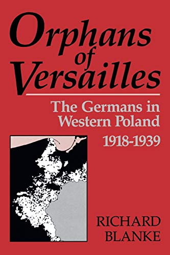 9780813156330: Orphans of Versailles: The Germans in Western Poland, 1918-1939