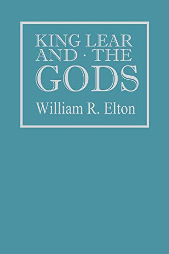 King Lear and the Gods: Elton, William R.