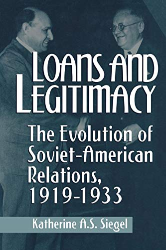9780813160351: Loans and Legitimacy: The Evolution of Soviet-american Relations, 1919-1933