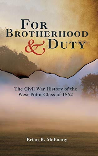 For Brotherhood and Duty: The Civil War History of the West Point Class of 1862 (Hardcover): Brian ...