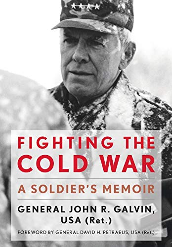 Fighting the Cold War: A Soldier's Memoir (Hardcover): John R. Galvin