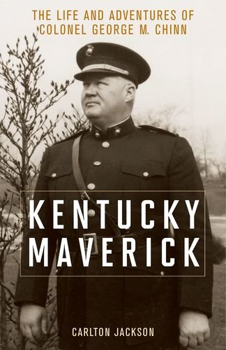 Kentucky Maverick: The Life and Adventures of Colonel George M. Chinn: Carlton Jackson