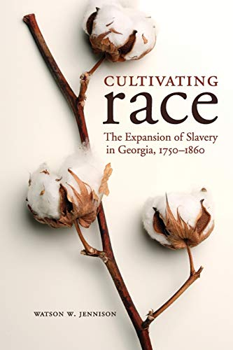 9780813161259: Cultivating Race: The Expansion of Slavery in Georgia, 1750-1860
