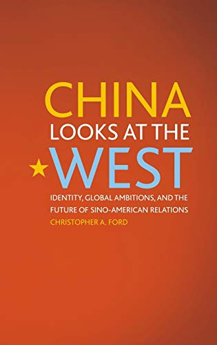 China Looks at the West: Identity, Global Ambitions, and the Future of Sino-American Relations (...