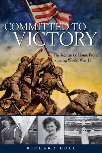9780813165639: Committed to Victory: The Kentucky Home Front During World War II (Topics In Kentucky History)