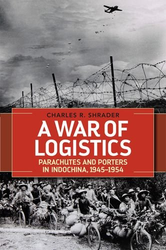 A War of Logistics: Parachutes and Porters in Indochina, 1945--1954 (Hardcover): Charles R. Dr. ...