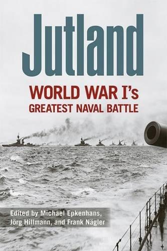 Jutland: World War I's Greatest Naval Battle (Hardcover): Michael Epkenhans