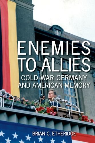 Enemies to Allies: Cold War Germany and American Memory (Hardcover): Brian C. Etheridge
