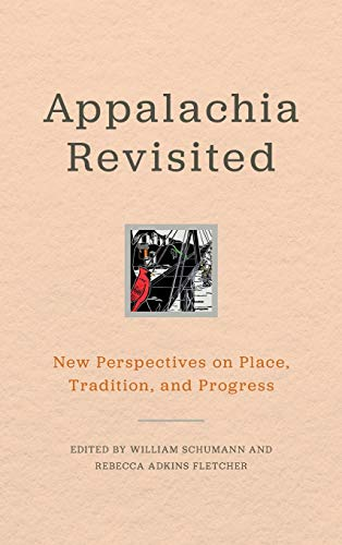 Appalachia Revisited: New Perspectives on Place, Tradition, and Progress (Hardcover): William R. ...