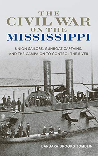 The Civil War on the Mississippi: Union Sailors, Gunboat Captains, and the Campaign to Control the ...