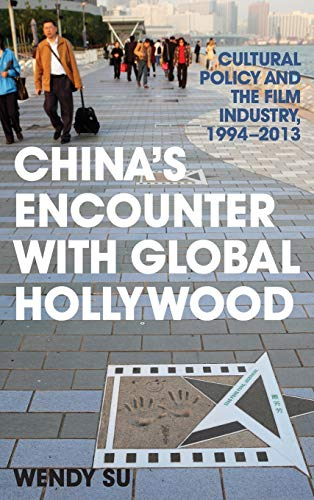 China's Encounter with Global Hollywood: Cultural Policy and the Film Industry, 1994-2013 (...