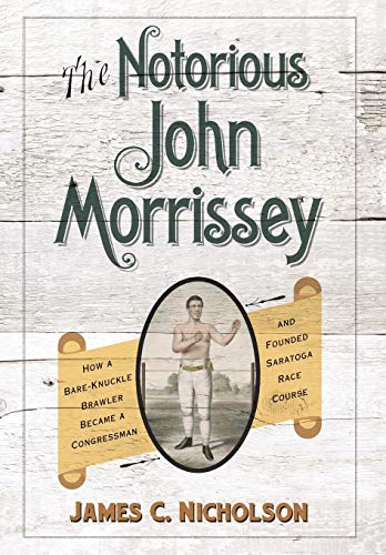 9780813167503: The Notorious John Morrissey: How a Bare-Knuckle Brawler Became a Congressman and Founded Saratoga Race Course