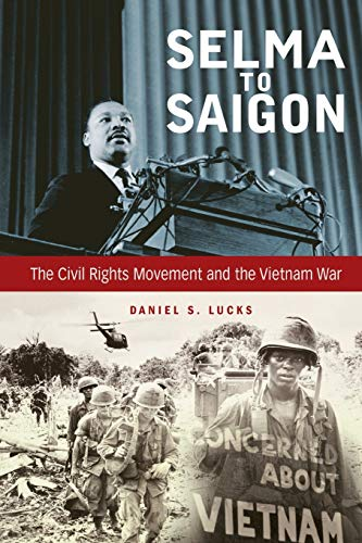 9780813168463: Selma to Saigon: The Civil Rights Movement and the Vietnam War (Civil Rights and the Struggle for Black Equality in the Twentieth Century)