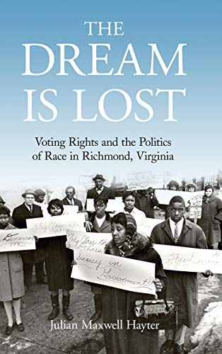 The Dream Is Lost: Voting Rights and the Politics of Race in Richmond, Virginia (Civil Rights and ...