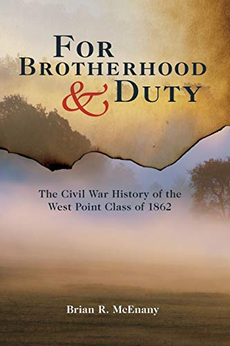 For Brotherhood and Duty: The Civil War History of the West Point Class of 1862 (American Warrior ...