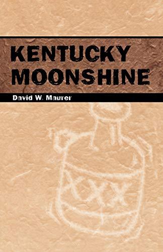 Kentucky Moonshine: Maurer, David W.