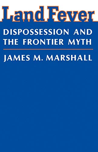 Land Fever: Dispossession and the Frontier Myth (Paperback): James M. Marshall