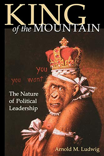 9780813190686: King of the Mountain: The Nature of Political Leadership