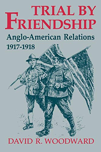 9780813190846: Trial by Friendship: Anglo-American Relations, 1917-1918