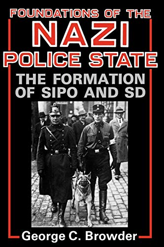 9780813191119: Foundations Of The Nazi Police State: The Formation Of Sipo And SD